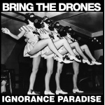 Bring the Drones - Ignorance Paradise (LP)