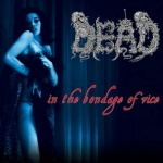 Dead - In the Bondage of Vice (CD)