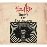 F.O.A.D - Birth of Extinction (digipack CD)